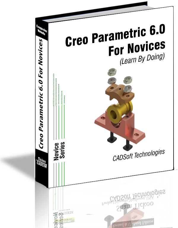 Creo Parametric 6.0 for Novices (Learn By Doing)