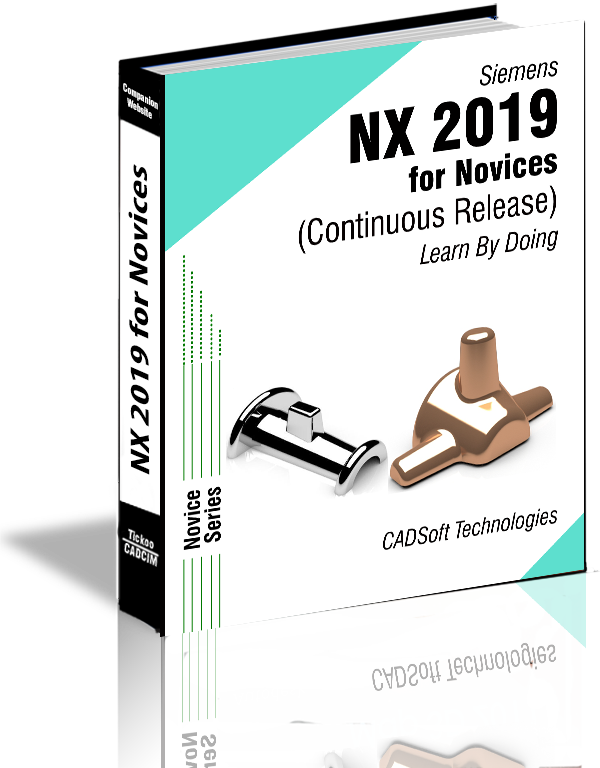 Siemens NX 2019 for Novices (Continuous Release) Learn By Doing